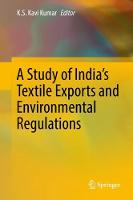 A Study of India's Textile Exports and Environmental Regulations by K.S. Kavi Kumar