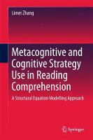 Metacognitive and Cognitive Strategy Use in Reading Comprehension A Structural Equation Modelling Approach by Limei Zhang