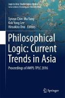 Philosophical Logic: Current Trends in Asia Proceedings of AWPL-TPLC 2016 by Syraya Chin-Mu Yang