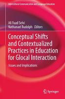 Conceptual Shifts and Contextualized Practices in Education for Glocal Interaction Issues and Implications by Ali Fuad Selvi