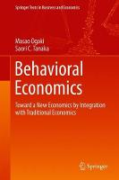 Behavioral Economics Toward a New Economics by Integration with Traditional Economics by Masao Ogaki, Saori C. Tanaka