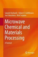 Microwave Chemical and Materials Processing A Tutorial by Satoshi Horikoshi, Robert F. Schiffmann, Jun Fukushima, Nick Serpone