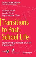 Transitions to Post-School Life Responsiveness to Individual, Social and Economic Needs by Margarita Pavlova