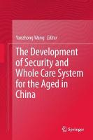 The Development of Security and Whole Care System for the Aged in China by Yanzhong Wang