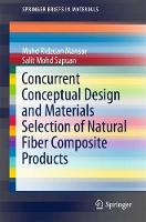 Concurrent Conceptual Design and Materials Selection of Natural Fiber Composite Products by Mohd Sapuan Salit, Salit Mohd Sapuan