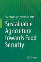 Sustainable Agriculture towards Food Security by Arulbalachandran Dhanarajan