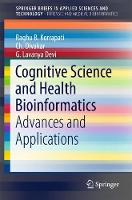 Cognitive Science and Health Bioinformatics Advances and Applications by Raghu B. Korrapati, Ch. Divakar, G. Lavanya Devi