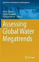 Assessing Global Water Megatrends by Asit K. Biswas