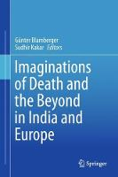 Imaginations of Death and the Beyond in India and Europe by Gunter Blamberger