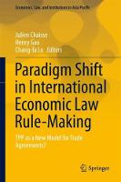 Paradigm Shift in International Economic Law Rule-Making TPP as a New Model for Trade Agreements? by Julien Chaisse