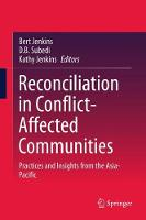 Reconciliation in Conflict-Affected Communities Practices and Insights from the Asia-Pacific by Bert Jenkins