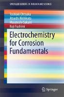 Electrochemistry for Corrosion Fundamentals by Toshiaki Ohtsuka, Atsushi Nishikata, Masatoshi Sakairi, Koji Fushimi