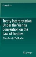 Treaty Interpretation Under the Vienna Convention on the Law of Treaties A New Round of Codification by Chang-fa Lo