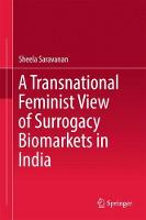 A Transnational Feminist View of Surrogacy Biomarkets in India by Sheela Saravanan