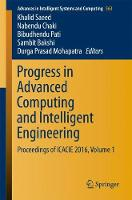 Progress in Advanced Computing and Intelligent Engineering Proceedings of ICACIE 2016, Volume 1 by Khalid Saeed