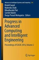 Progress in Advanced Computing and Intelligent Engineering Proceedings of ICACIE 2016, Volume 2 by Khalid Saeed