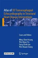 Atlas of 3D Transesophageal Echocardiography in Structural Heart Disease Interventions Cases and Videos by Ming-Chon Hsiung, Wei-Hsian Yin, Fang-Chieh Lee, Wei-Hsuan Chiang