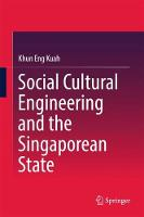 Social Cultural Engineering and the Singaporean State by Kuah Khun Eng