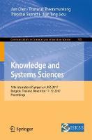 Knowledge and Systems Sciences 18th International Symposium, KSS 2017, Bangkok, Thailand, November 17-19, 2017, Proceedings by Jian Chen