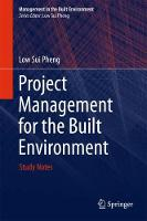 Project Management for the Built Environment Study Notes by Low Sui Pheng
