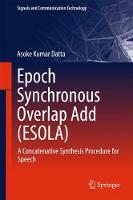 Epoch Synchronous Overlap Add (ESOLA) A Concatenative Synthesis Procedure for Speech by Asoke Kumar Datta