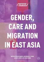 Gender, Care and Migration in East Asia by Reiko Ogawa