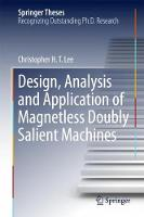 Design, Analysis and Application of Magnetless Doubly Salient Machines by Christopher H. T. Lee