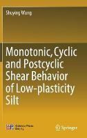 Monotonic, Cyclic and Postcyclic Shear Behavior of Low-plasticity Silt by Shuying Wang
