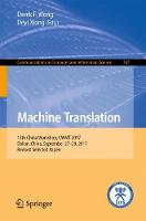 Machine Translation 13th China Workshop, CWMT 2017, Dalian, China, September 27-29, 2017, Revised Selected Papers by Derek F. Wong