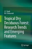 Tropical Dry Deciduous Forest: Research Trends and Emerging Features by J. S. Singh, R.K Chaturvedi