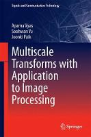 Multiscale Transforms with Application to Image Processing by Aparna Vyas, Soohwan Yu, Joonki Paik