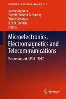 Microelectronics, Electromagnetics and Telecommunications Proceedings of ICMEET 2017 by Jaume Anguera