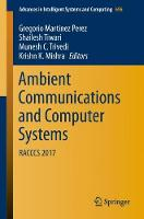 Ambient Communications and Computer Systems RACCCS 2017 by Gregorio Martinez Perez