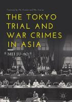 The Tokyo Trial and War Crimes in Asia by Mei Ju-ao