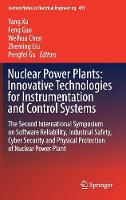 Nuclear Power Plants: Innovative Technologies for Instrumentation and Control Systems The Second International Symposium on Software Reliability, Industrial Safety, Cyber Security and Physical Protect by Yang Xu