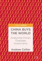 China Buys the World Analyzing China's Overseas Investments by Andrew Collier