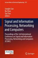 Signal and Information Processing, Networking and Computers Proceedings of the 3rd International Conference on Signal and Information Processing, Networking and Computers (ICSINC) by Songlin Sun
