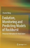 Evolution, Monitoring and Predicting Models of Rockburst Precursor Information for Rock Failure by Chunlai Wang
