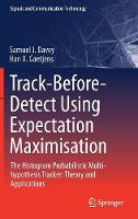 Track-Before-Detect Using Expectation Maximisation The Histogram Probabilistic Multi-hypothesis Tracker: Theory and Applications by Samuel J. Davey, Han X. Gaetjens