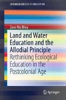 Land and Water Education and the Allodial Principle Rethinking Ecological Education in the Postcolonial Age by Zane Ma Rhea