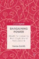 Bargaining Power Health Policymaking from England and New Zealand by Verna Smith