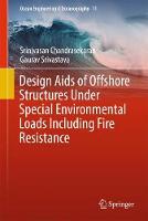 Design Aids of Offshore Structures Under Special Environmental Loads including Fire Resistance by Srinivasan Chandrasekaran, Gaurav Srivastava