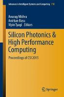 Silicon Photonics & High Performance Computing Proceedings of CSI 2015 by Anurag Mishra