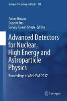 Advanced Detectors for Nuclear, High Energy and Astroparticle Physics Proceedings of ADNHEAP 2017 by Saikat Biswas