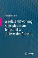 Wireless Networking Principles: from Terrestrial to Underwater Acoustic by Shengming Jiang