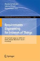Requirements Engineering for Internet of Things 4th Asia-Pacific Symposium, APRES 2017, Melaka, Malaysia, November 9-10, 2017, Proceedings by Massila Kamalrudin