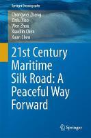 21st Century Maritime Silk Road: A Peaceful Way Forward by Chongwei Zheng, Ziniu Xiao, Wen Zhou, Xiaobin Chen