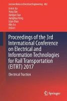 Proceedings of the 3rd International Conference on Electrical and Information Technologies for Rail Transportation (EITRT) 2017 Electrical Traction by Limin Jia