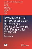 Proceedings of the 3rd International Conference on Electrical and Information Technologies for Rail Transportation (EITRT) 2017 Transportation by Limin Jia