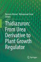 Thidiazuron: From Urea Derivative to Plant Growth Regulator by Naseem Ahmad